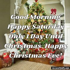 Good Morning Happy Saturday Happy Christmas Eve christmas good morning saturday christmas quotes christmas eve seasons greetings happy christmas eve good morning quotes christmas eve quotes christmas quotes for facebook christmas good morning quotes christmas quotes for friends quotes for christmas eve