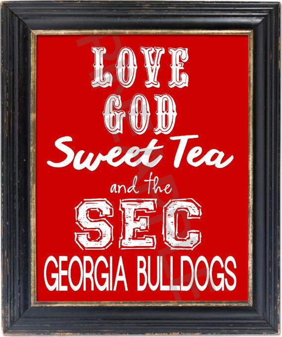 Down here in the South, we love God, Sweet Tea and SEC Football!!!!!    The perfect gift for any Georgia Bulldog fan!! Background color is