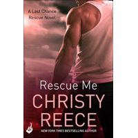 Rescue Me: Last Chance Rescue Book 1 by Christy Reece