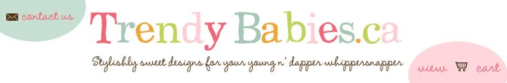 Trendy Babies - and AWESOME [Canadian]website full of neat baby gift ideas for babies & mom!!