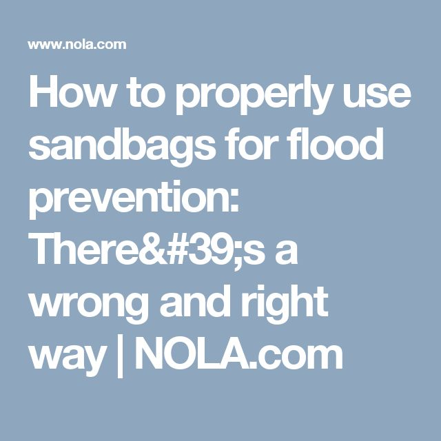 How to properly use sandbags for flood prevention: There's a wrong and right way | 						NOLA.com