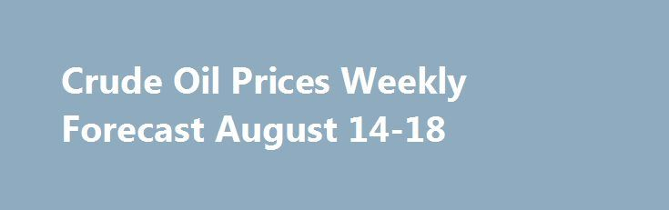 Crude Oil Prices Weekly Forecast August 14-18 http://betiforexcom.livejournal.com/27727817.html  WTI crude oil prices (USOIL) held within a range for the week and recorded a small decline. The current range has been playing out since the start of...The post Crude Oil Prices Weekly Forecast August 14-18 appeared first on cr...The post Crude Oil Prices Weekly Forecast August 14-18 appeared first on aroundworld24.com…
