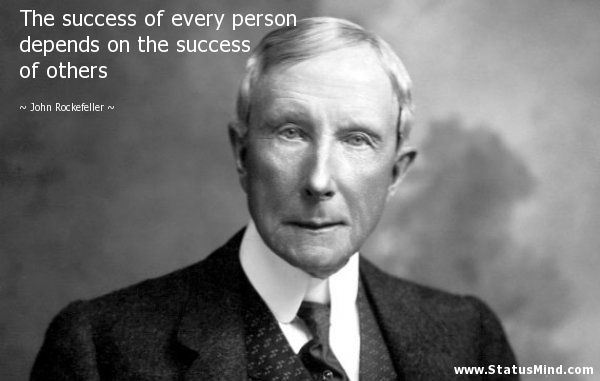 The success of every person depends on the success of others - John Rockefeller Quotes - StatusMind.com