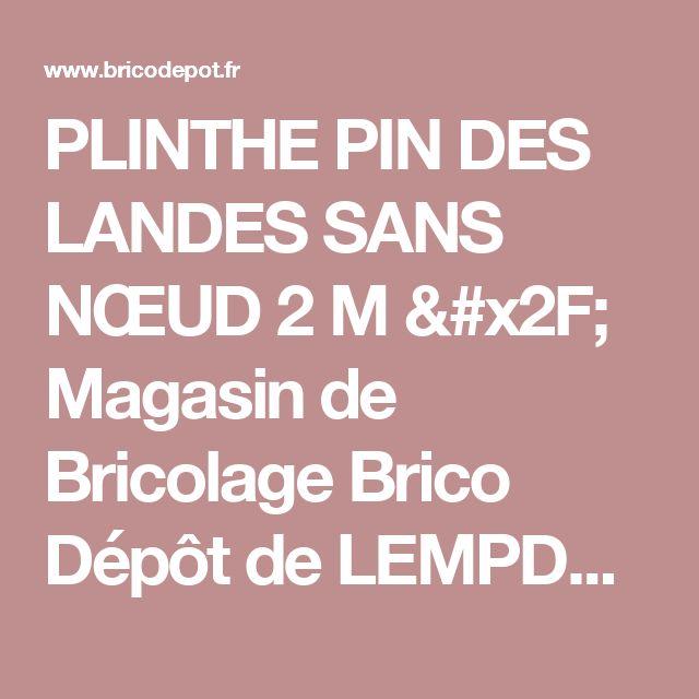 PLINTHE PIN DES LANDES SANS NŒUD 2 M / Magasin de Bricolage Brico Dépôt de LEMPDES - CLERMONT FERRAND