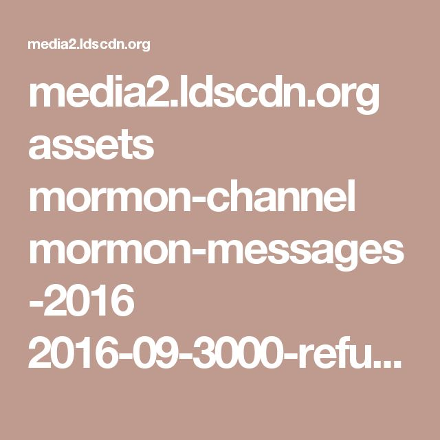 media2.ldscdn.org assets mormon-channel mormon-messages-2016 2016-09-3000-refuge-from-the-storm-1080p-eng.mp4?download=true