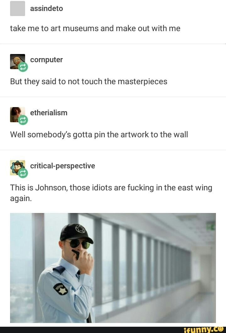 Those idiots are fucking in the East Wing again