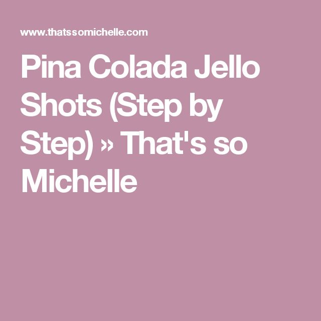 Pina Colada Jello Shots (Step by Step) » That's so Michelle
