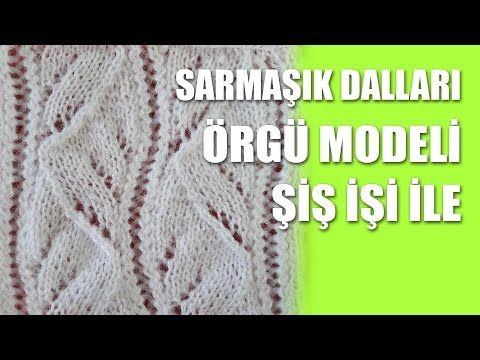 SARMAŞIK DALLARI ÖRGÜ MODELİ YAPILIŞI TÜRKÇE VİDEOLU   Nazarca.com