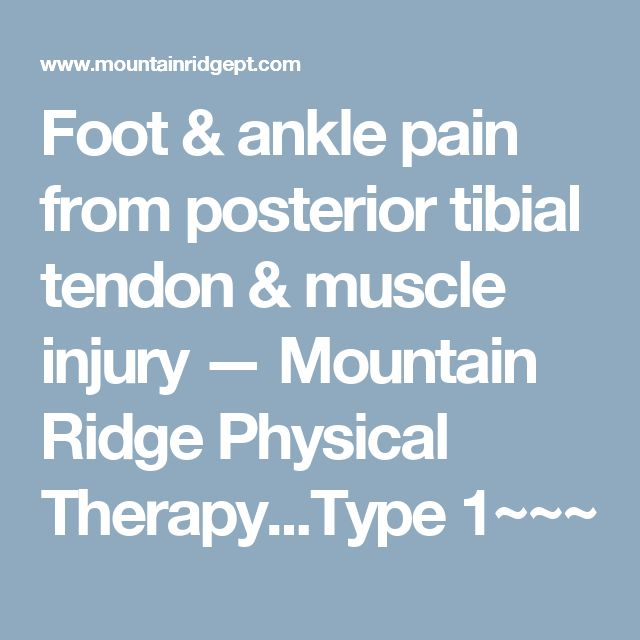 Foot & ankle pain from posterior tibial tendon & muscle injury — Mountain Ridge Physical Therapy...Type 1~~~