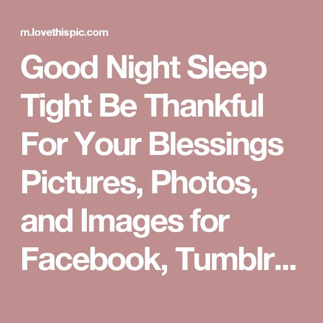 Good Night Sleep Tight Be Thankful For Your Blessings Pictures, Photos, and Images for Facebook, Tumblr, Pinterest, and Twitter