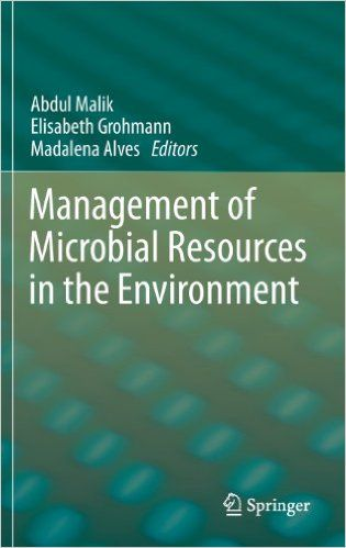 Management of Microbial Resources in the Environment [Recurso electrónico] / edited by Abdul Malik, Elisabeth Grohmann, Madalena Alves. -- Dordrecht : Springer, 2013.