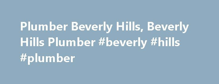 Plumber Beverly Hills, Beverly Hills Plumber #beverly #hills #plumber http://zimbabwe.remmont.com/plumber-beverly-hills-beverly-hills-plumber-beverly-hills-plumber/  # Ritz Plumbing – Beverly Hills Plumbers and Sewer Drain Specialists The Plumber Beverly Hills Can Trust! Serving Beverly Hills Since 1931 Too often when you need a plumber, it can be incredibly difficult to find a service that you feel truly comfortable with. Whether you simply don t know the workers, or you re unsure of their…