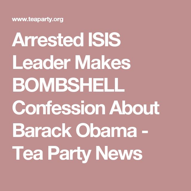 Arrested ISIS Leader Makes BOMBSHELL Confession About Barack Obama - Tea Party News