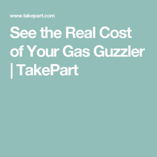 See The Real Cost Of Your Gas Guzzler Takepart