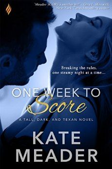 One Week To Score (Tall, Dark, and Texan #3) - Kate Meader