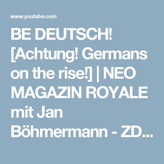 BE DEUTSCH! [Achtung! Germans on the rise!] | NEO MAGAZIN ROYALE mit Jan Böhmermann - ZDFneo - YouTube