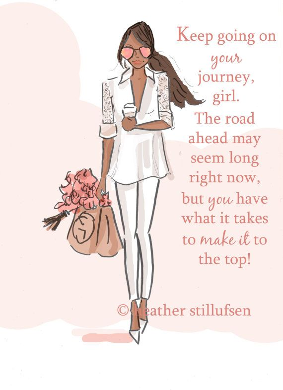 Keep going on your journey, girl. The road ahead may seem long right now, but you have what it takes to make it to the top!