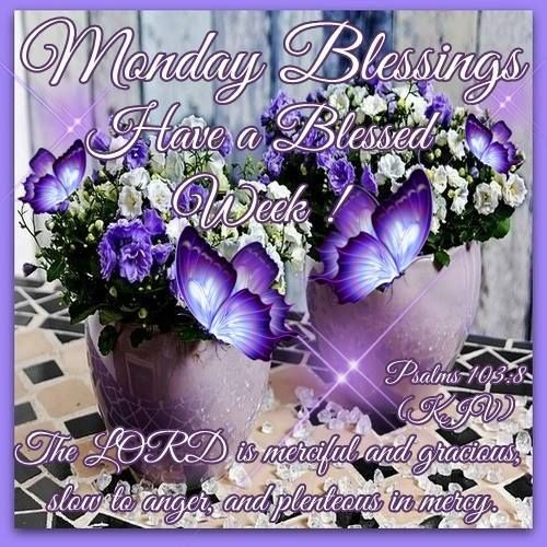Monday Blessings. Psalms 103:8- Have a Blessed Week!!