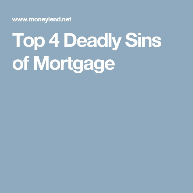 Top 4 Deadly Sins of Mortgage