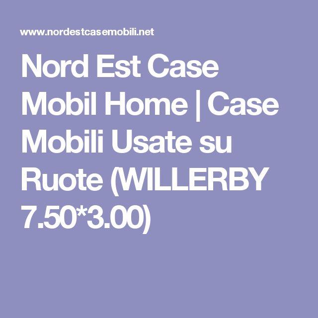 Nord Est Case Mobil Home   Case Mobili Usate su Ruote (WILLERBY 7.50*3.00)