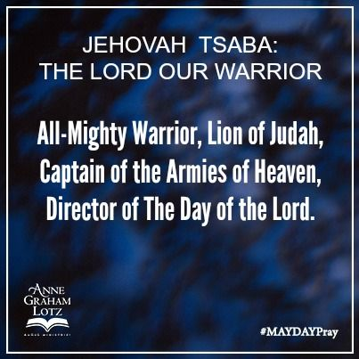 JEHOVAH  TSABA: THE LORD OUR WARRIOR #MAYDAYPray #DaySeven | Anne Graham Lotz