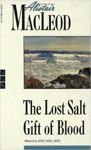 The Lost Salt Gift of Blood: Alistair MacLeod, Joyce Carol Oates: 9780771099694: Books - Amazon.ca