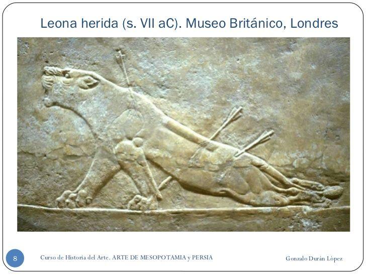 Leona herida (s. VII aC). Museo Británico, Londres Gonzalo Durán López Curso de Historia del Arte. ARTE DE MESOPOTAMIA y P...