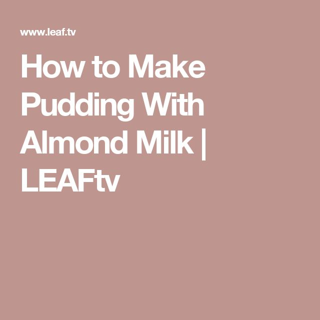 How to Make Pudding With Almond Milk | LEAFtv