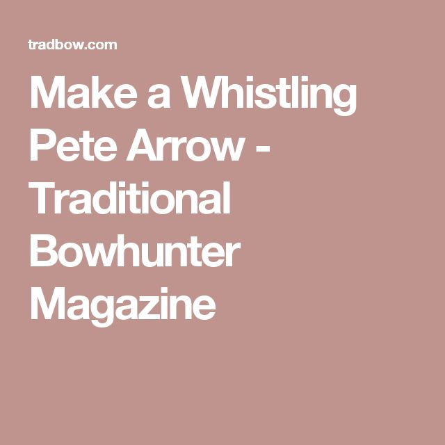 Make a Whistling Pete Arrow - Traditional Bowhunter Magazine