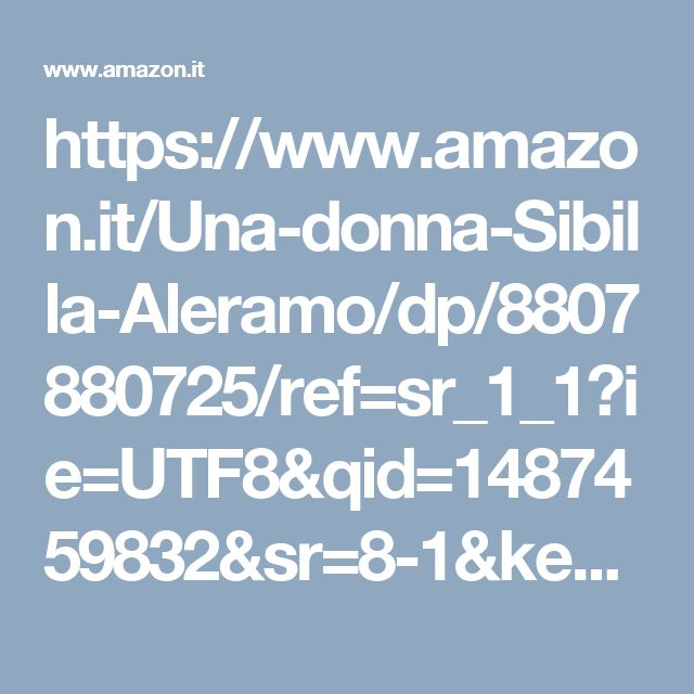 https://www.amazon.it/Una-donna-Sibilla-Aleramo/dp/8807880725/ref=sr_1_1?ie=UTF8&qid=1487459832&sr=8-1&keywords=sibilla+aleramo+una+donna