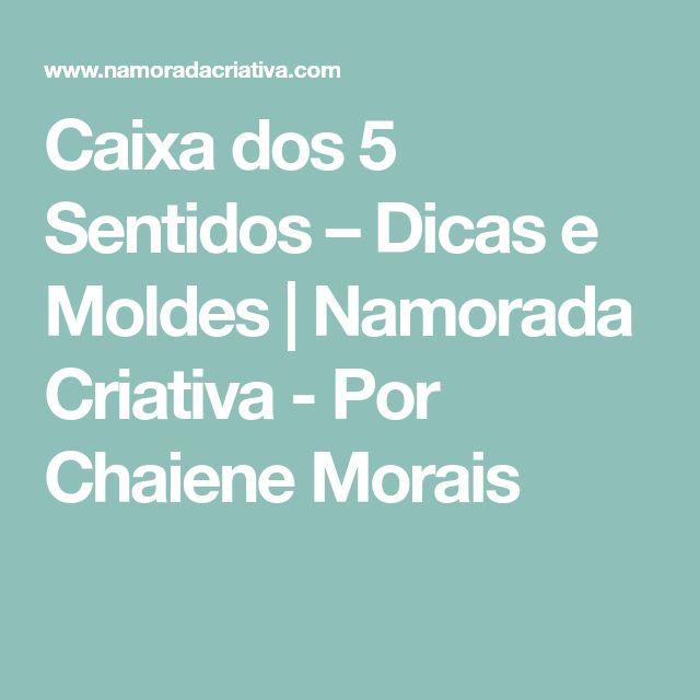 Caixa dos 5 Sentidos – Dicas e Moldes   Namorada Criativa - Por Chaiene Morais