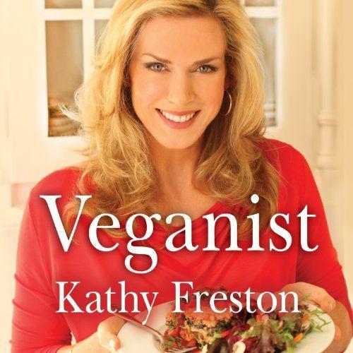 Veganist: Lose Weight, Get Healthy, Change the World   [Kathy Freston]