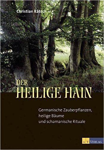Der heilige Hain: Germanische Zauberpflanzen, heilige Bäume und schamanische Rituale: Amazon.de: Christian Rätsch: Bücher