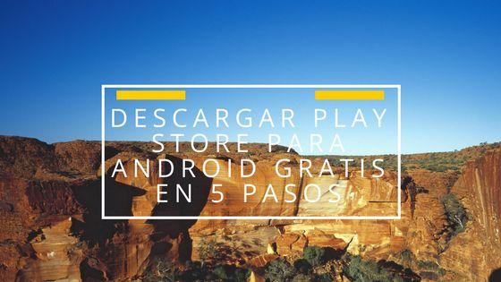 Descargar Play Store para Android gratis en 5 pasos