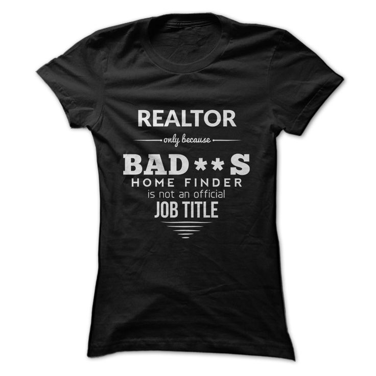 Realtor Only Because Bad**s Home Finder Is Not An Offic T Shirt, Hoodie, Sweatshirt