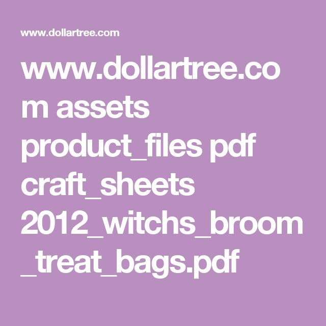www.dollartree.com assets product_files pdf craft_sheets 2012_witchs_broom_treat_bags.pdf