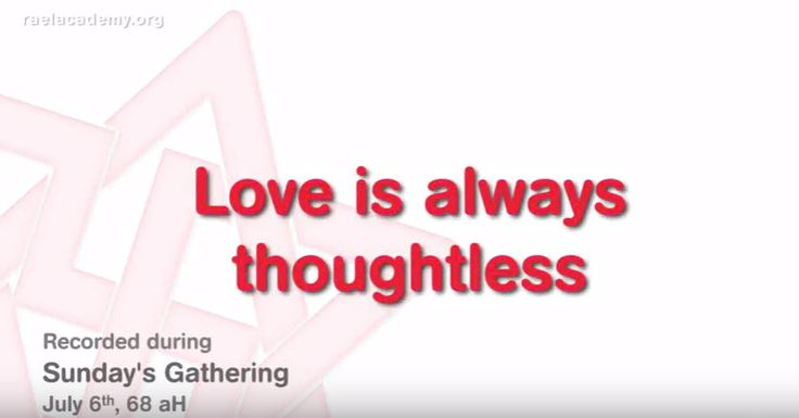 LOVE IS ALWAYS THOUGHLESS Maitreya tells us how much the Elohim love each and everyone of us. That is we want to bring peace in the world we need to use our thoughts, our words and our actions to first create harmony. #raeltv #raelian #1min4peace