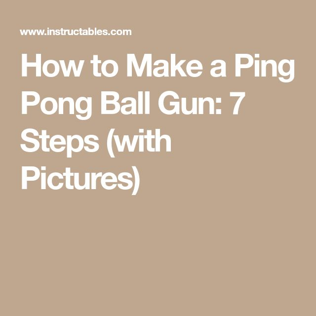 How to Make a Ping Pong Ball Gun: 7 Steps (with Pictures)