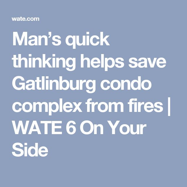 Man's quick thinking helps save Gatlinburg condo complex from fires | WATE 6 On Your Side