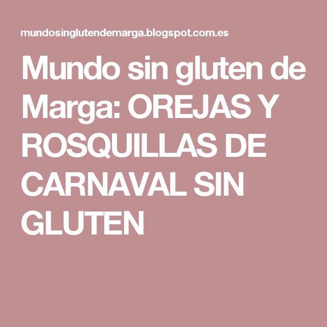Mundo sin gluten de Marga: OREJAS Y ROSQUILLAS DE CARNAVAL SIN GLUTEN
