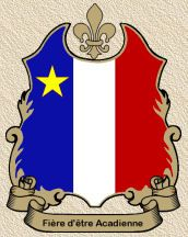 Proud to be Acadian Acadian Genealogy Homepage; Acadian and French-Canadian Specialty Crests/Shields