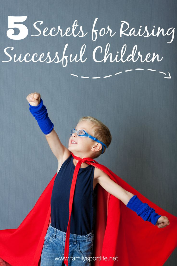 5 Secrets for Raising Successful Children via @familysportlife #parenting #kids #healthyliving
