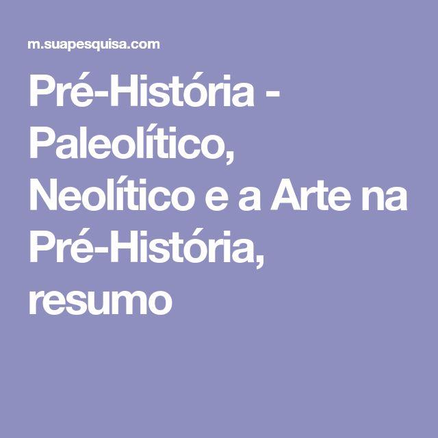 Pré-História - Paleolítico, Neolítico e a Arte na Pré-História, resumo