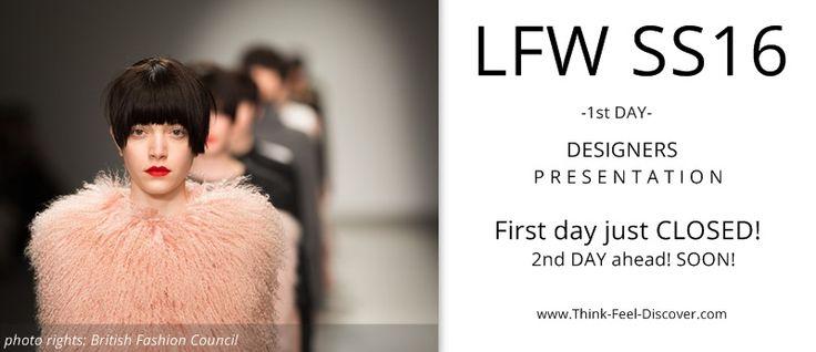 LFW SS16 : Designers P R E S E N T A T I O N - 1st DAY!