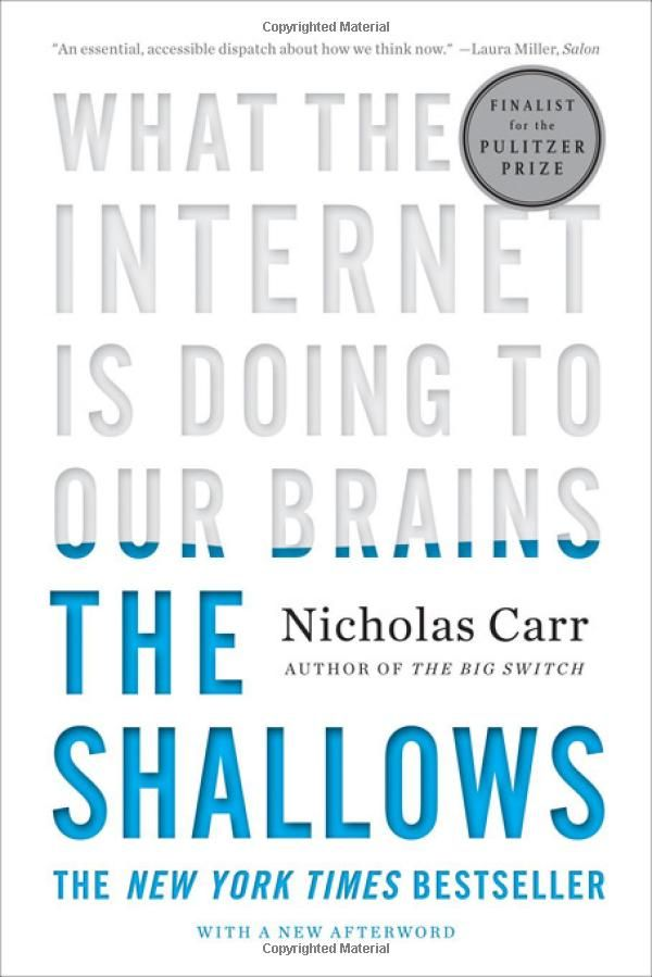 The Shallows: What the Internet is Doing to Our Brains. Nicholas Carr.