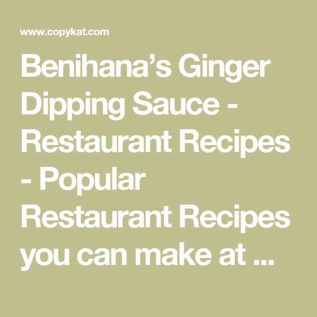 Benihana's Ginger Dipping Sauce - Restaurant Recipes - Popular Restaurant Recipes you can make at Home: Copykat.com