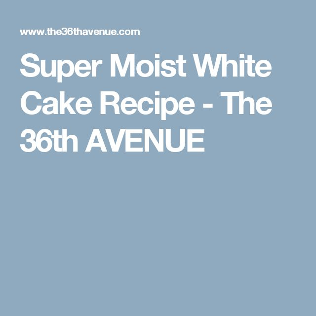 Super Moist White Cake Recipe - The 36th AVENUE