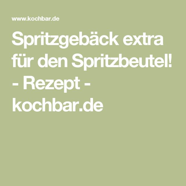 Spritzgebäck extra für den Spritzbeutel! - Rezept - kochbar.de