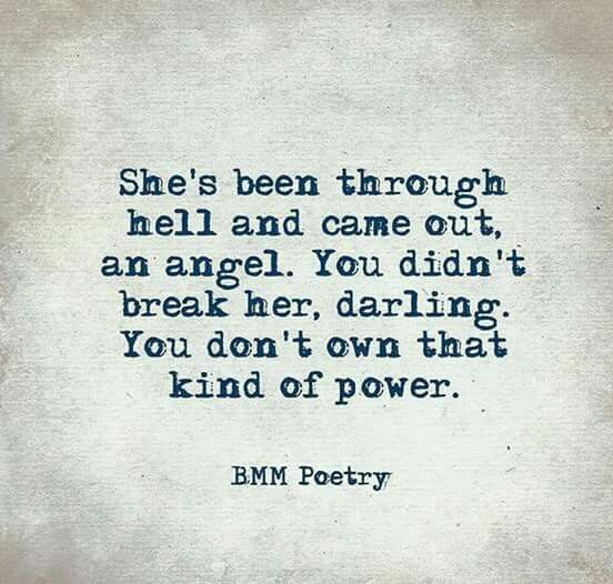 She's been through hell and came out an angel.