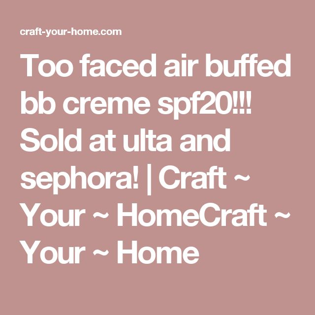 Too faced air buffed bb creme spf20!!! Sold at ulta and sephora! | Craft ~ Your ~ HomeCraft ~ Your ~ Home